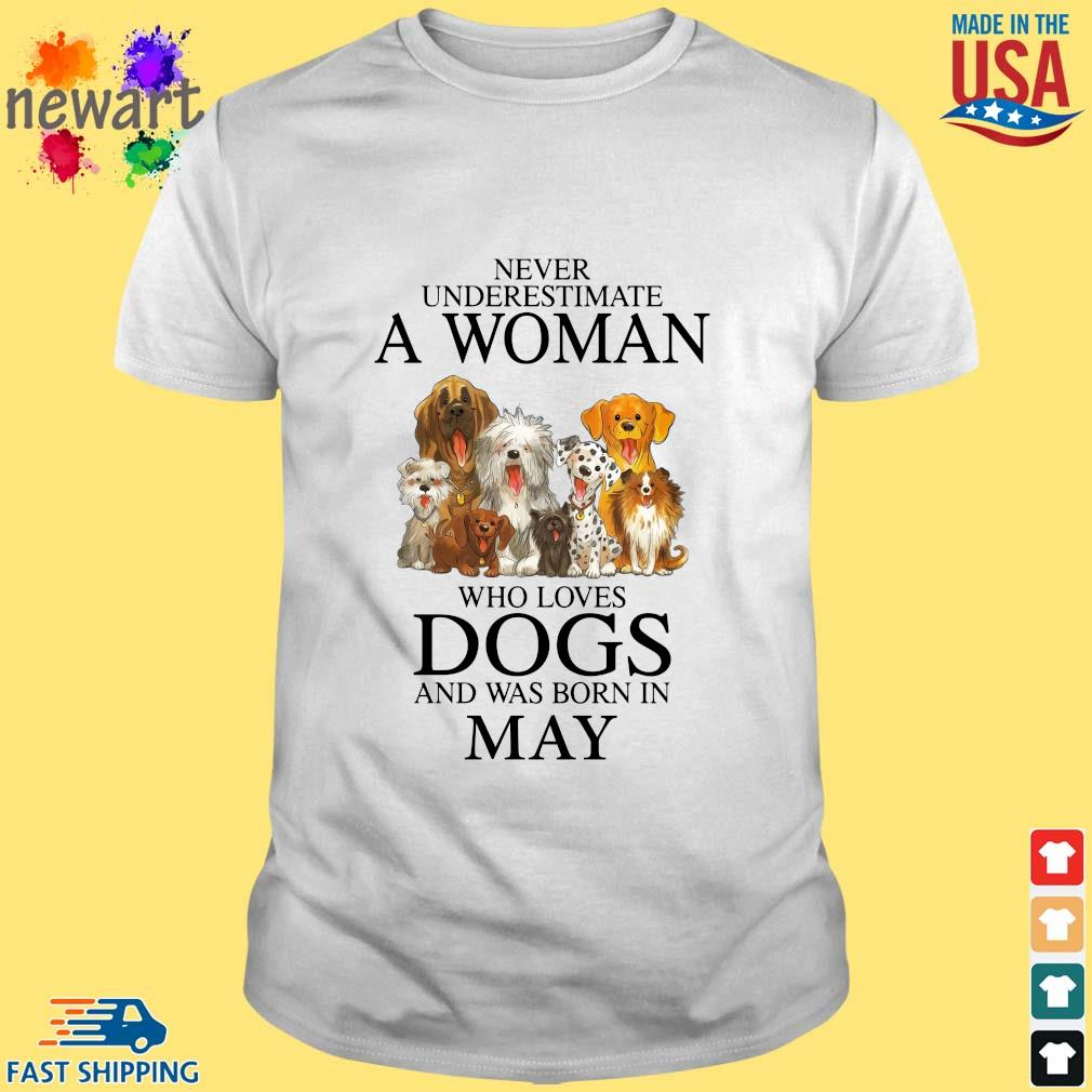 Never underestimate an old man who loves dogs and was born in may shirt