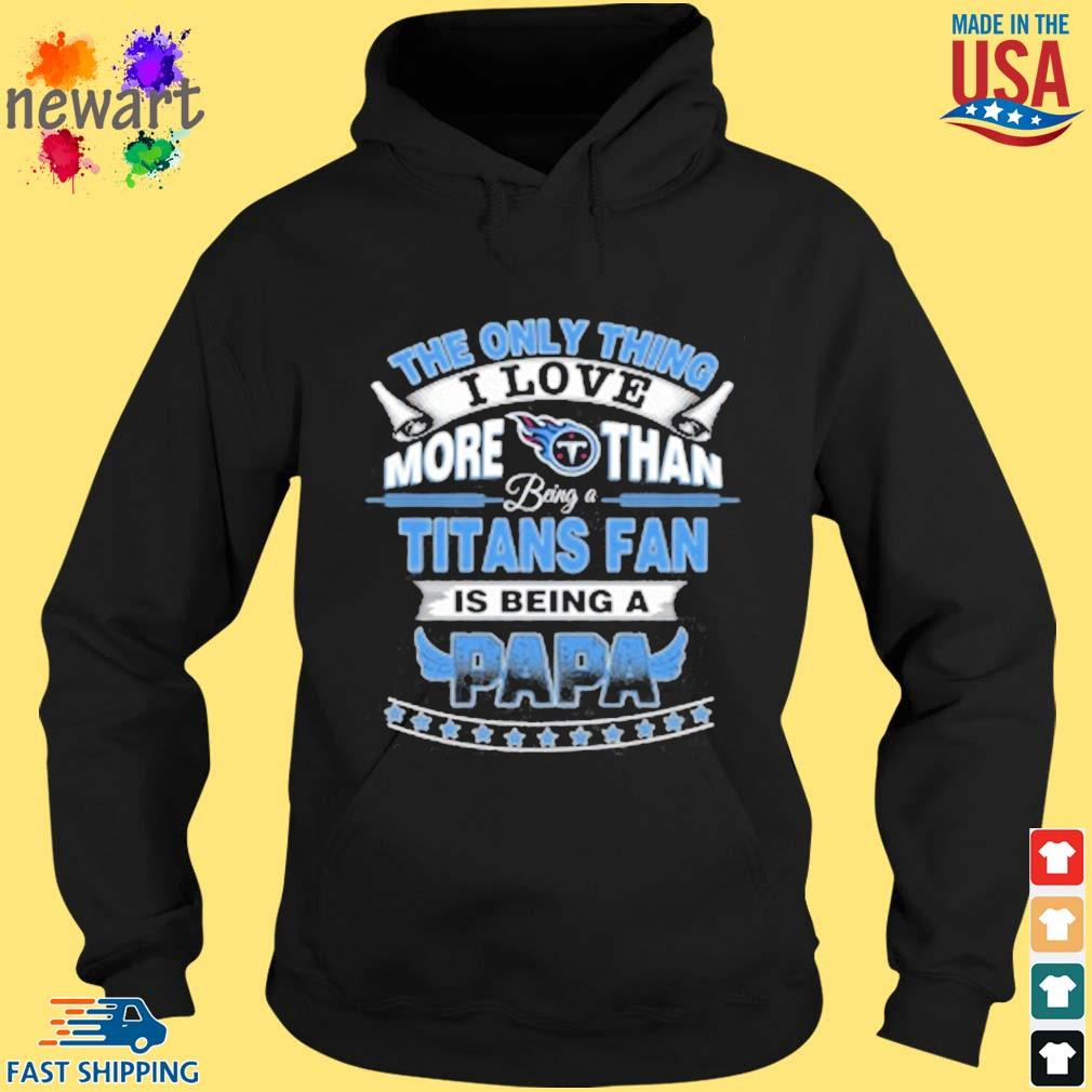 NFL The Only Thing I Love More Than Being A Tennessee Titans Fan Is Being A Papa Shirt hoodie den