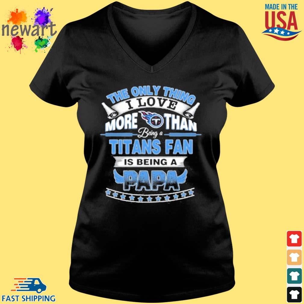 NFL The Only Thing I Love More Than Being A Tennessee Titans Fan Is Being A Papa Shirt Vneck den