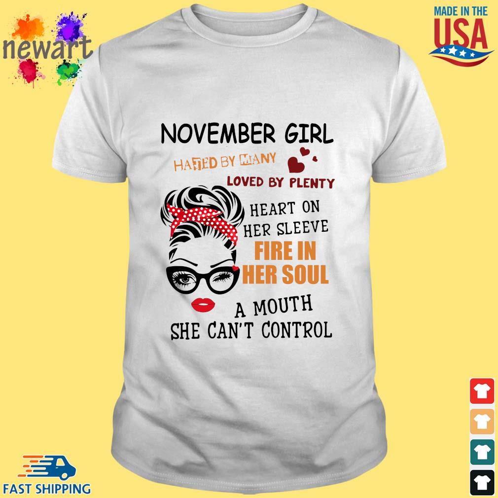November girl hated by many loved by plenty heart on her sleeve fire in her soul a mou shirt