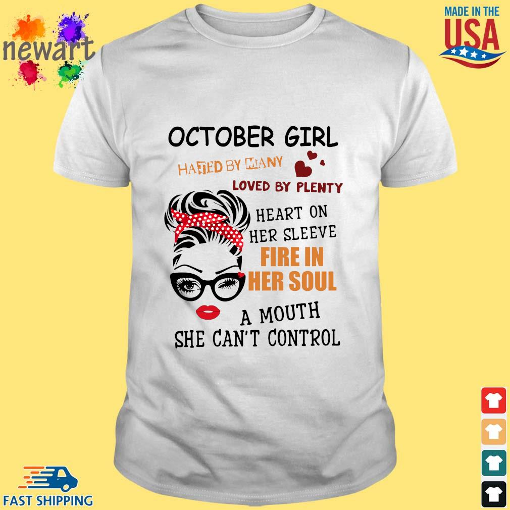 October girl hated by many loved by plenty heart on her sleeve fire in her soul a mou shirt