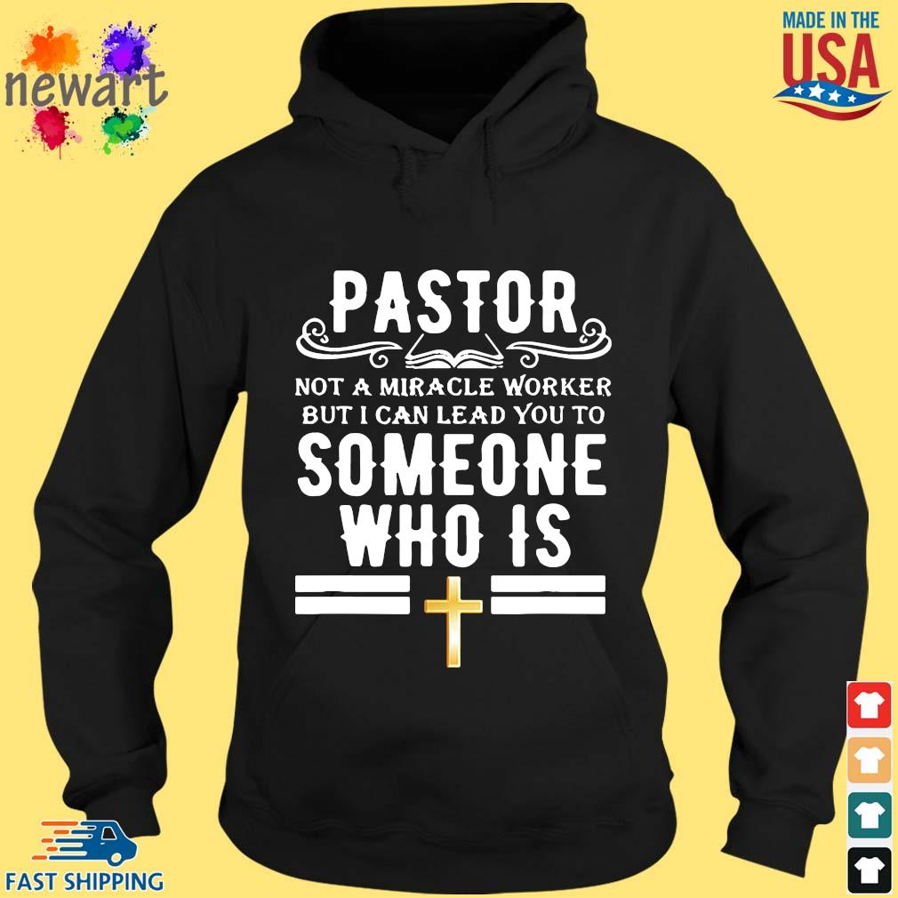 Pastor Not A Miracle Worker But I Can Lead You To Someone Who Is Shirt hoodie den
