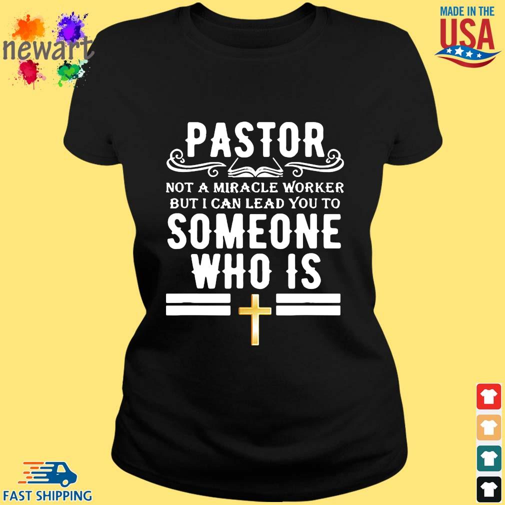 Pastor Not A Miracle Worker But I Can Lead You To Someone Who Is Shirt ladies den