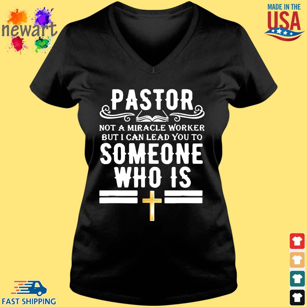 Pastor Not A Miracle Worker But I Can Lead You To Someone Who Is Shirt Vneck den