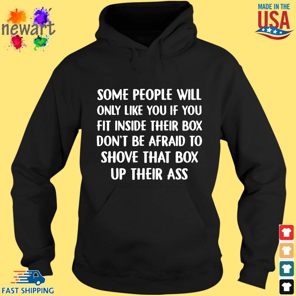 Some people will only like you if you fit inside their box don't be afraid to shove that box up their ass hoodie den