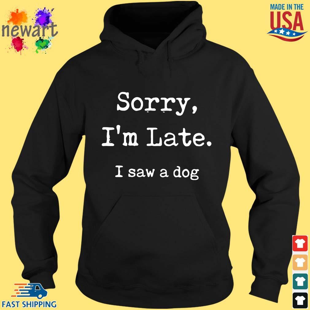 Sorry I'm late I saw a dog hoodie den