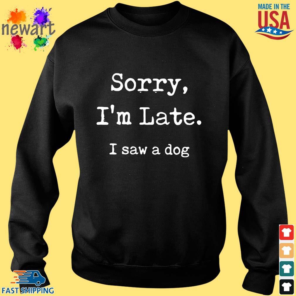 Sorry I'm late I saw a dog Sweater den