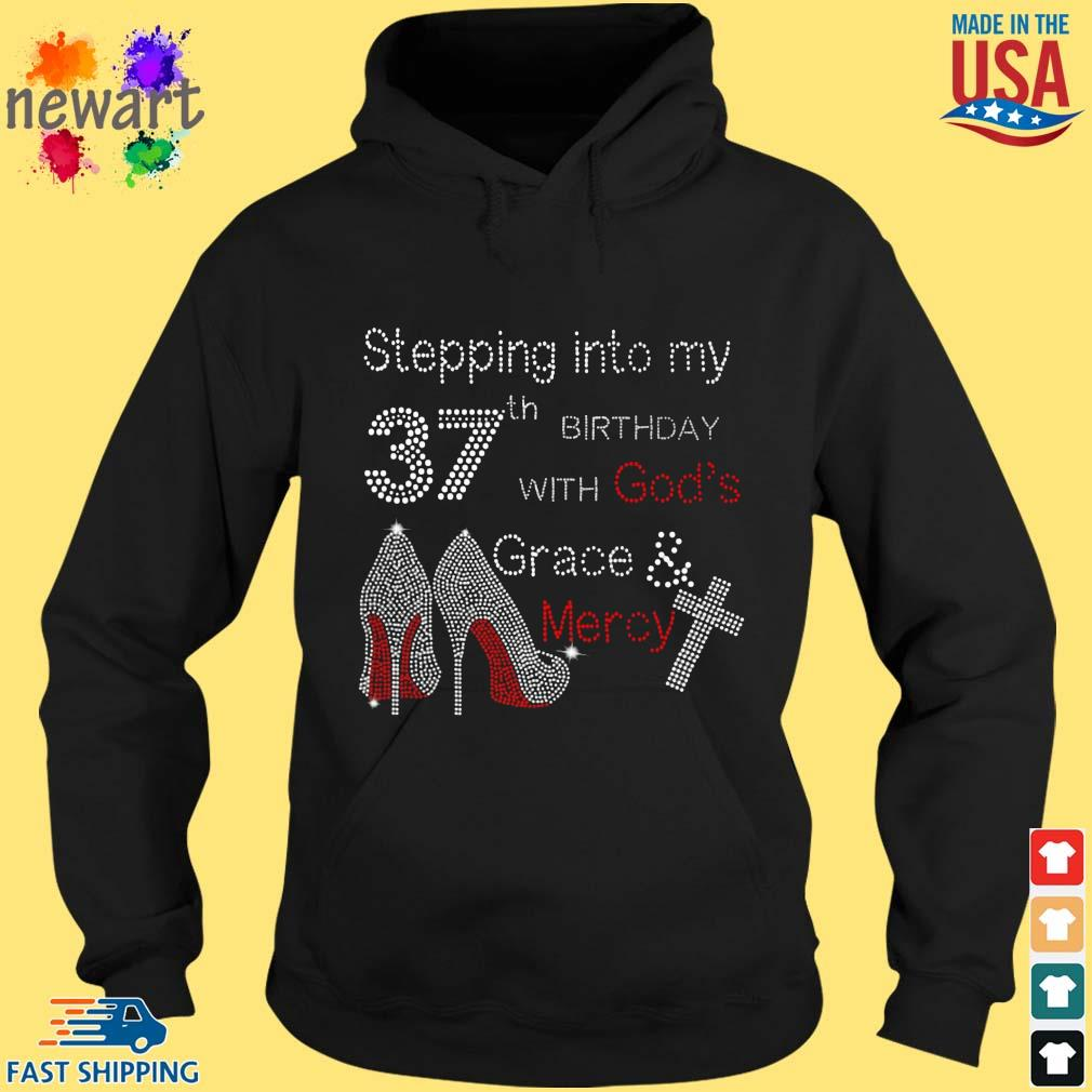 Stepping Into My 37th Birthday With God's Grace And Mercy Shirt hoodie den