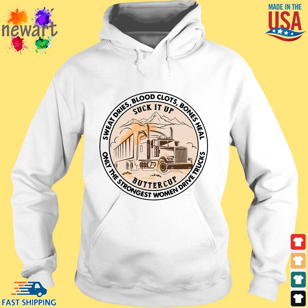 Sweat dries blood clots bones heal only the strongest women drive trucks hoodie trang