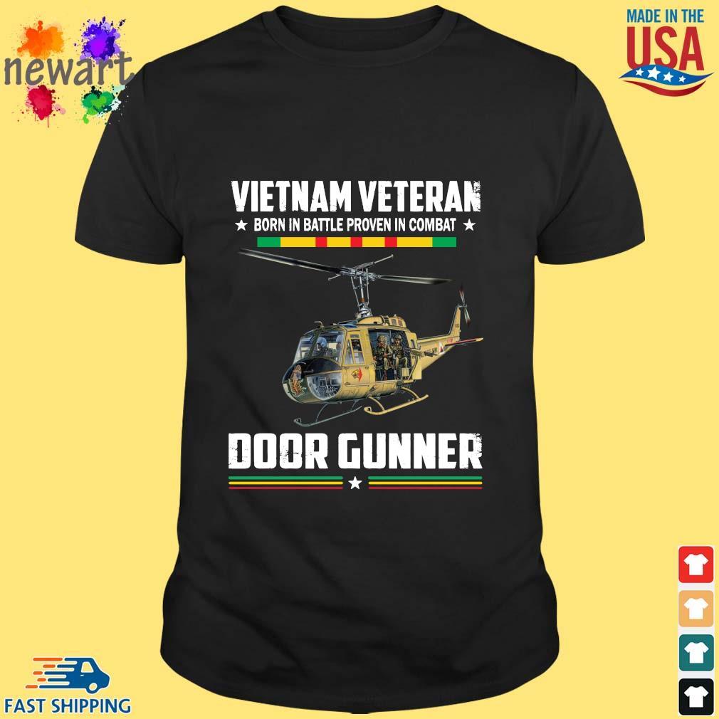 Vietnam Veteran Born In Battle Proven In Combat Door Gunner Shirt