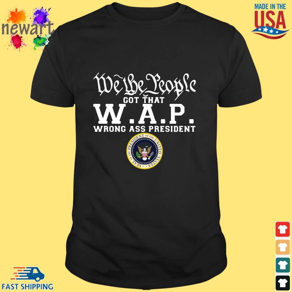 We the people got that WAP wrong ass President shirt
