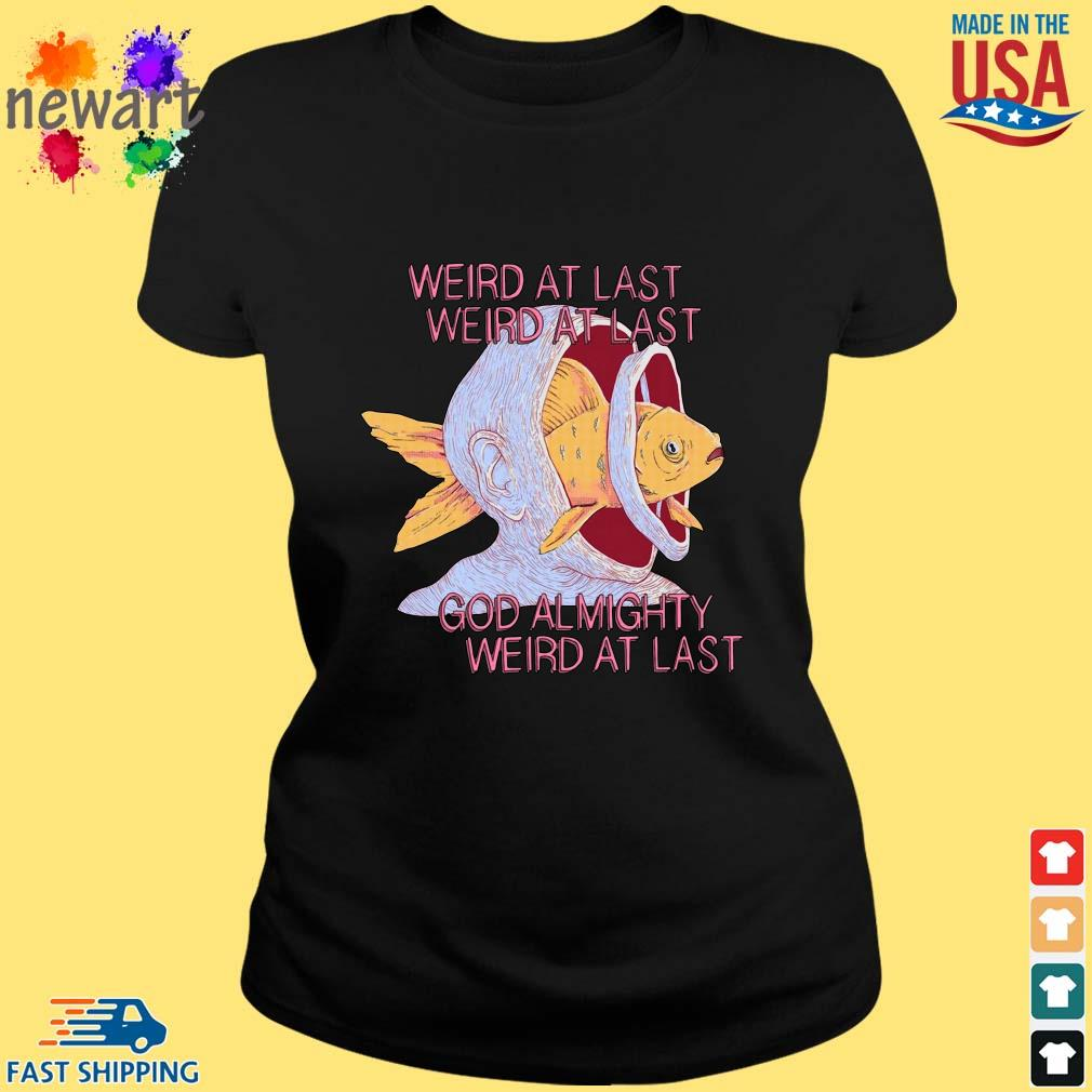 Weird At Last Weird At Last God Almighty Weird At Last Shirt ladies den