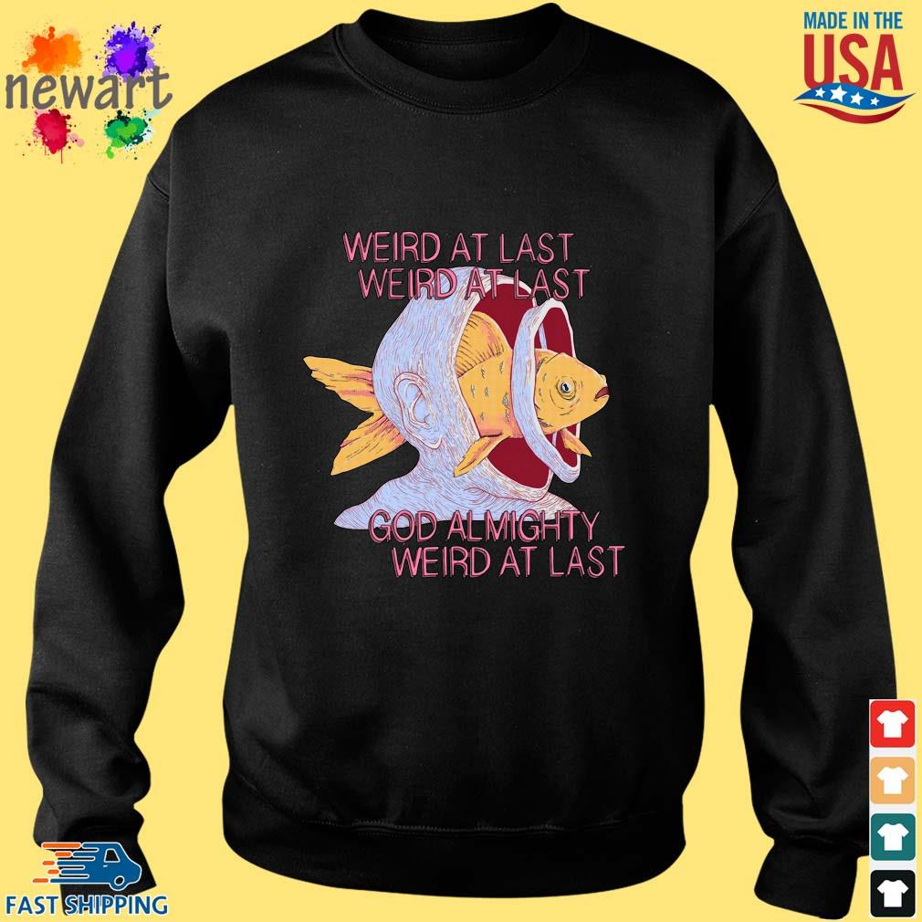 Weird At Last Weird At Last God Almighty Weird At Last Shirt Sweater den