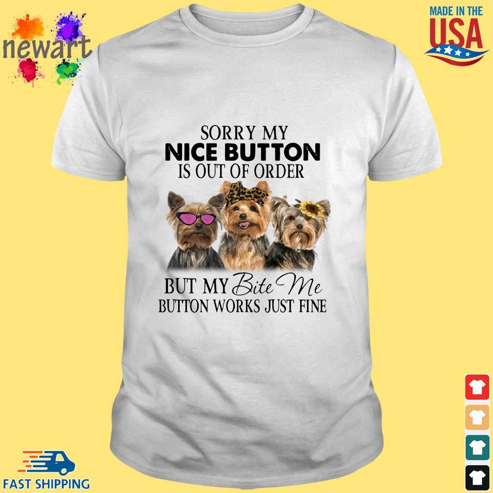 Yorkshire Sorry my nice button is out of order but my bite me button works just fine shirt