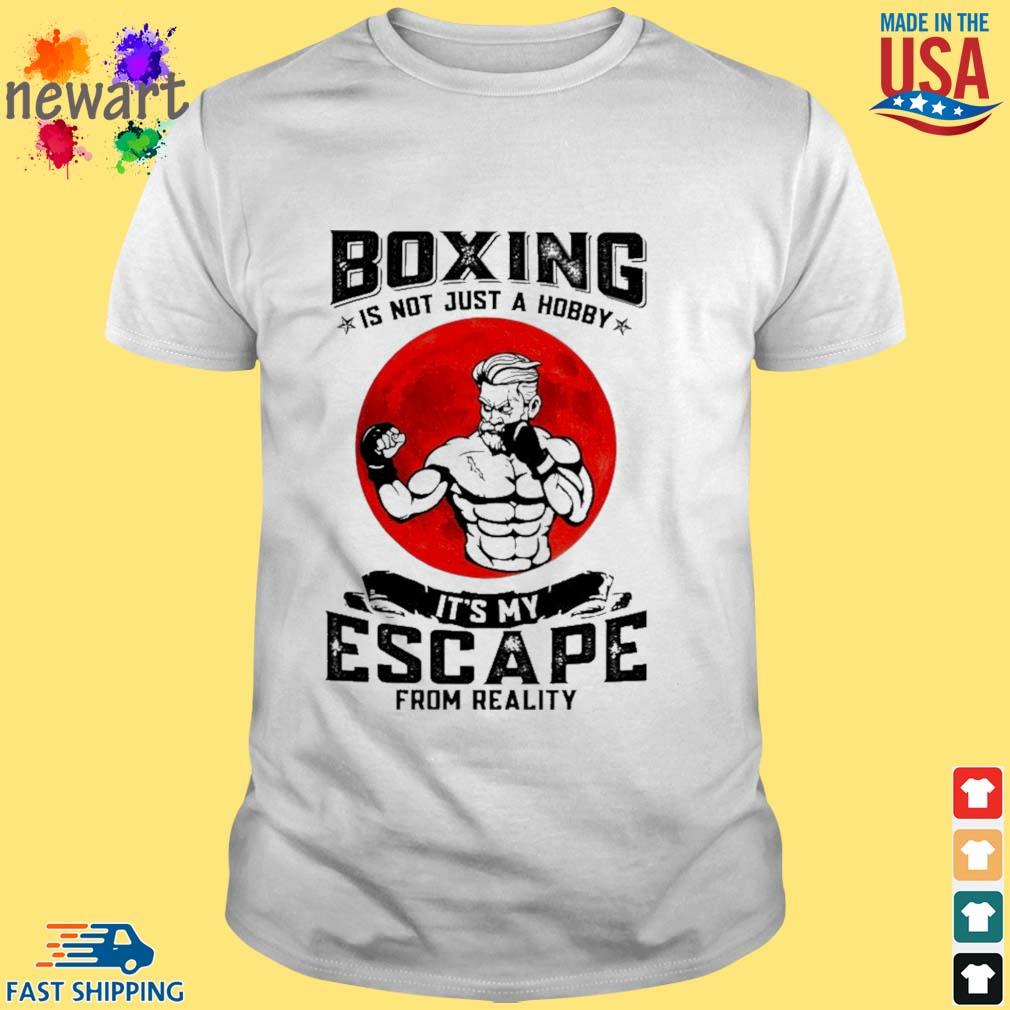 Boxing is not just a hobby it's my escape from reality shirt