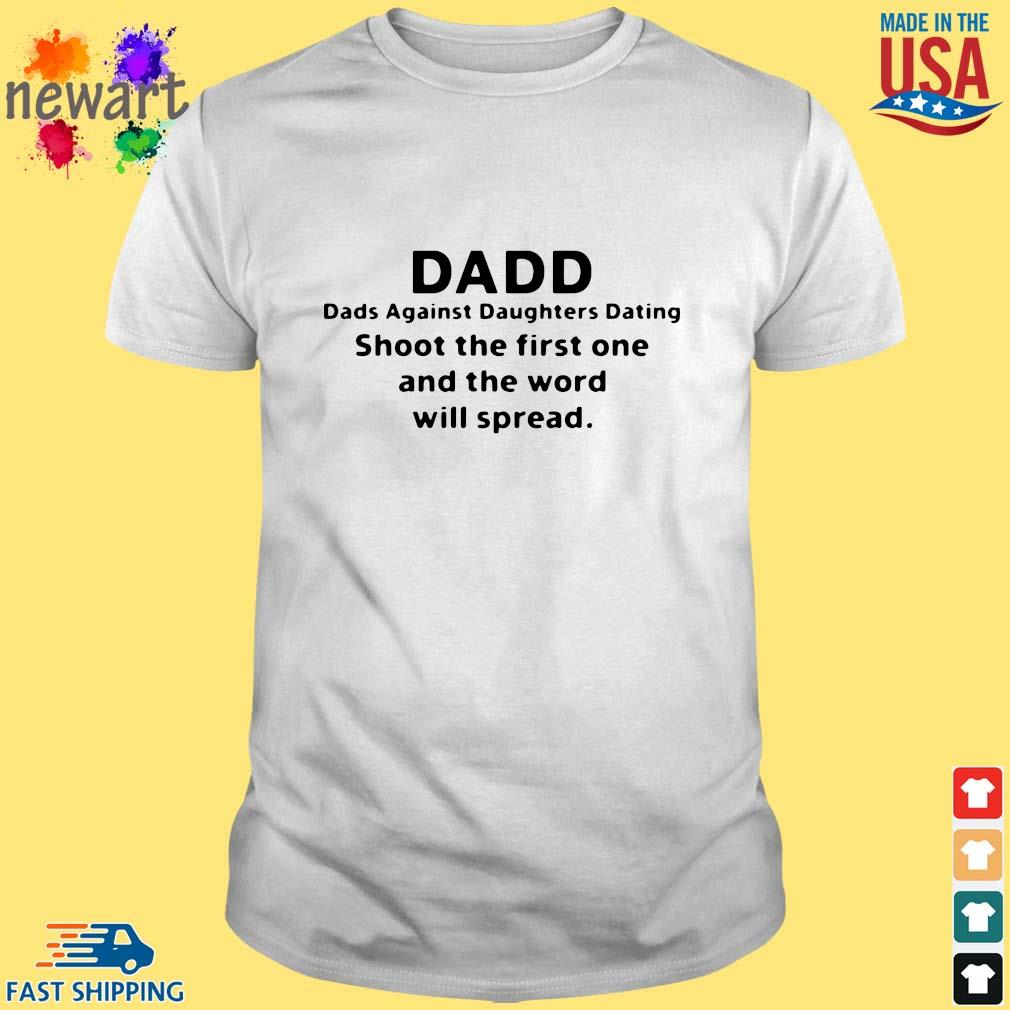 Dadd dads against daughters dating shoot the first one and the word will spread shirt