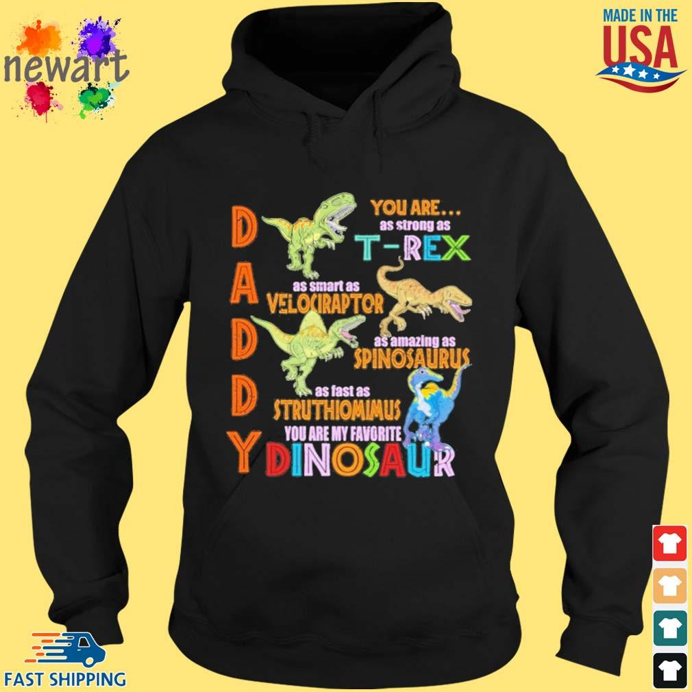 Daddy you are as strong as T-Rex as smart as velociraptor hoodie den