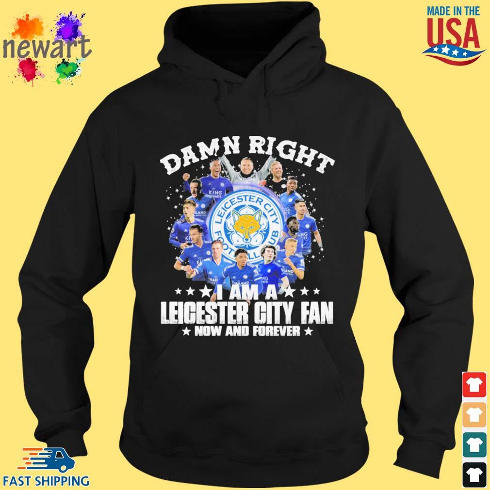 Damn right I am a Leicester City fan now and forever hoodie den