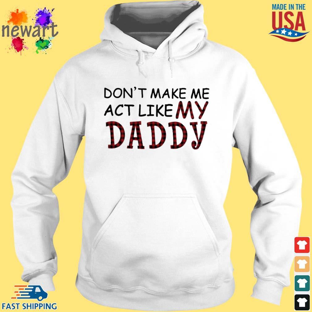 Don't make me act like my daddy hoodie trang