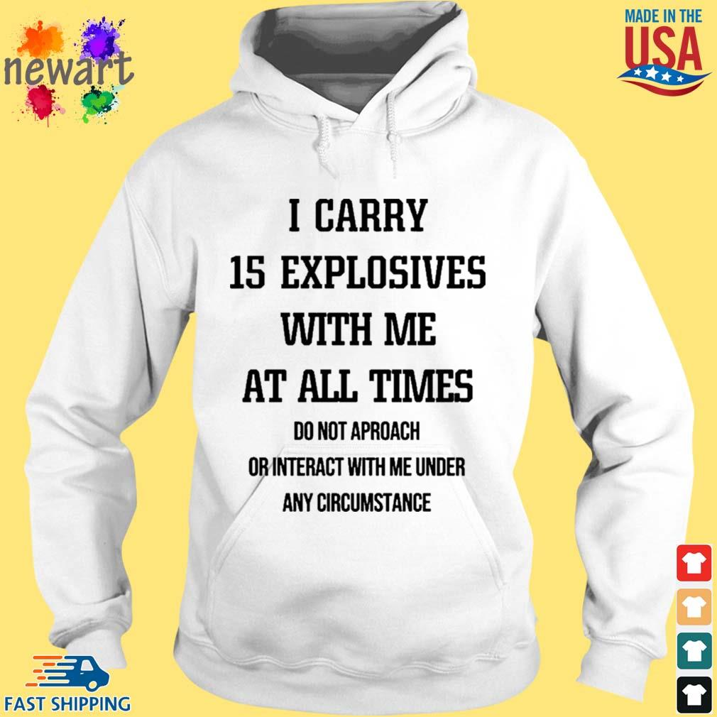 I Carry 15 Explosives With Me At All Times Shirt hoodie trang
