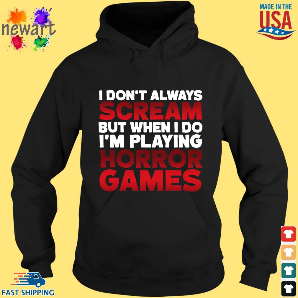 I Don't Always Scream But When I Do I'm Playing Horror Games Shirt hoodie den
