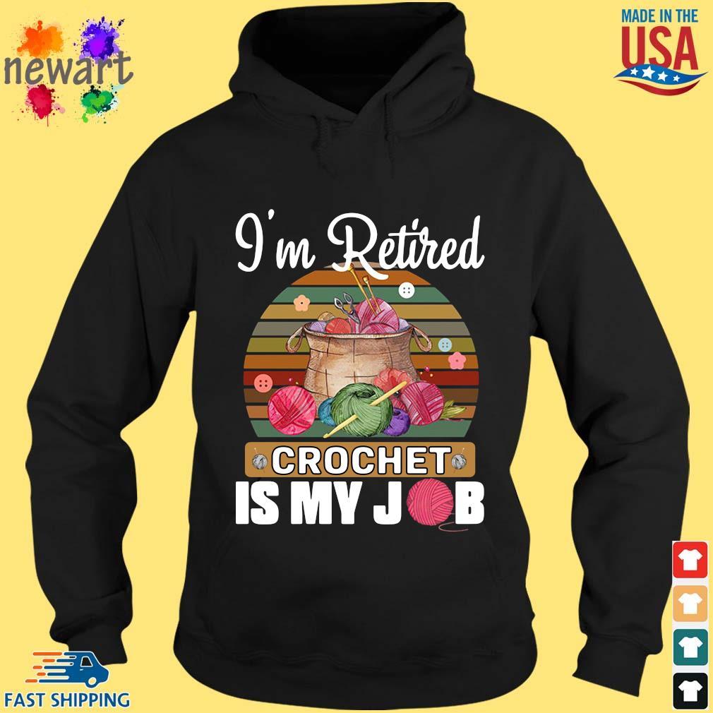 I'm retired crochet is my job vintage hoodie den