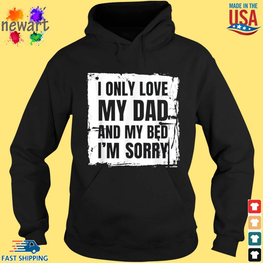 I Only Love My Dad and My BedFather Day Shirt hoodie den