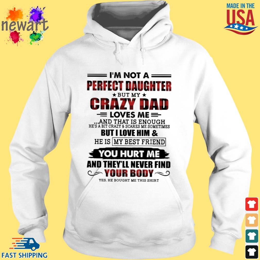 I'm Not A Perfect Daughter But My Crazy Dad Loves me your Body Shirt hoodie trang