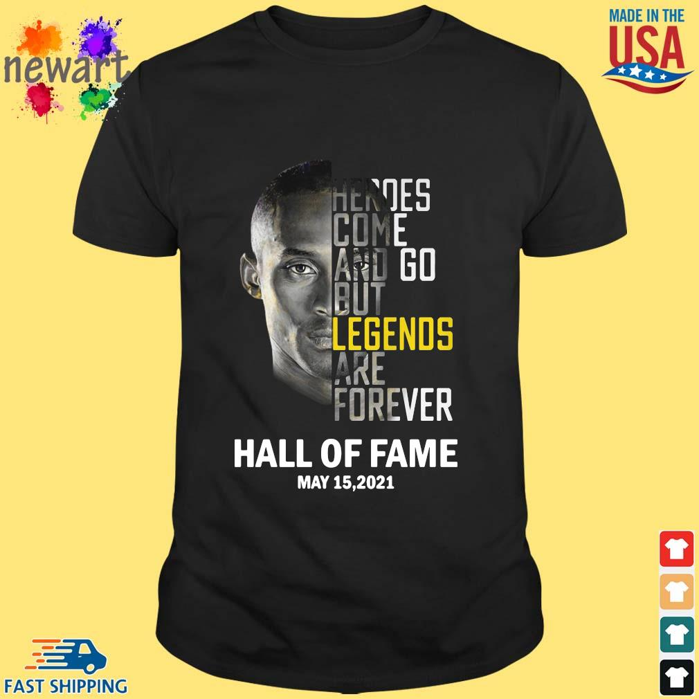 Kobe Bryant heroes come and go but legends are forever hall of fame May 15 2021 shirt