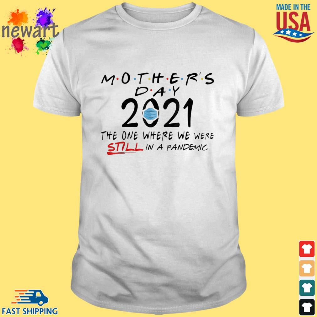Mother's Day Quarantine 2021 The One Where We Were Still In A Pandemic Face Mask Shirt