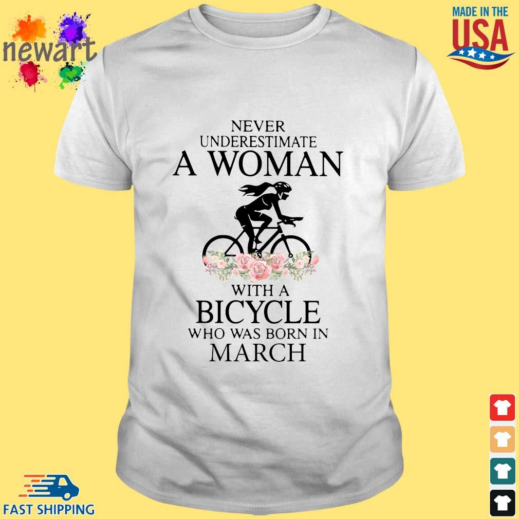 Never Underestimate A Woman With A Bicycle Who Was Born In March Shirt