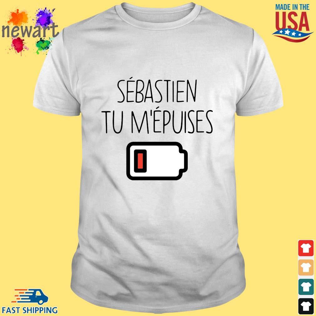 Sebastien tu m'epuises shirt