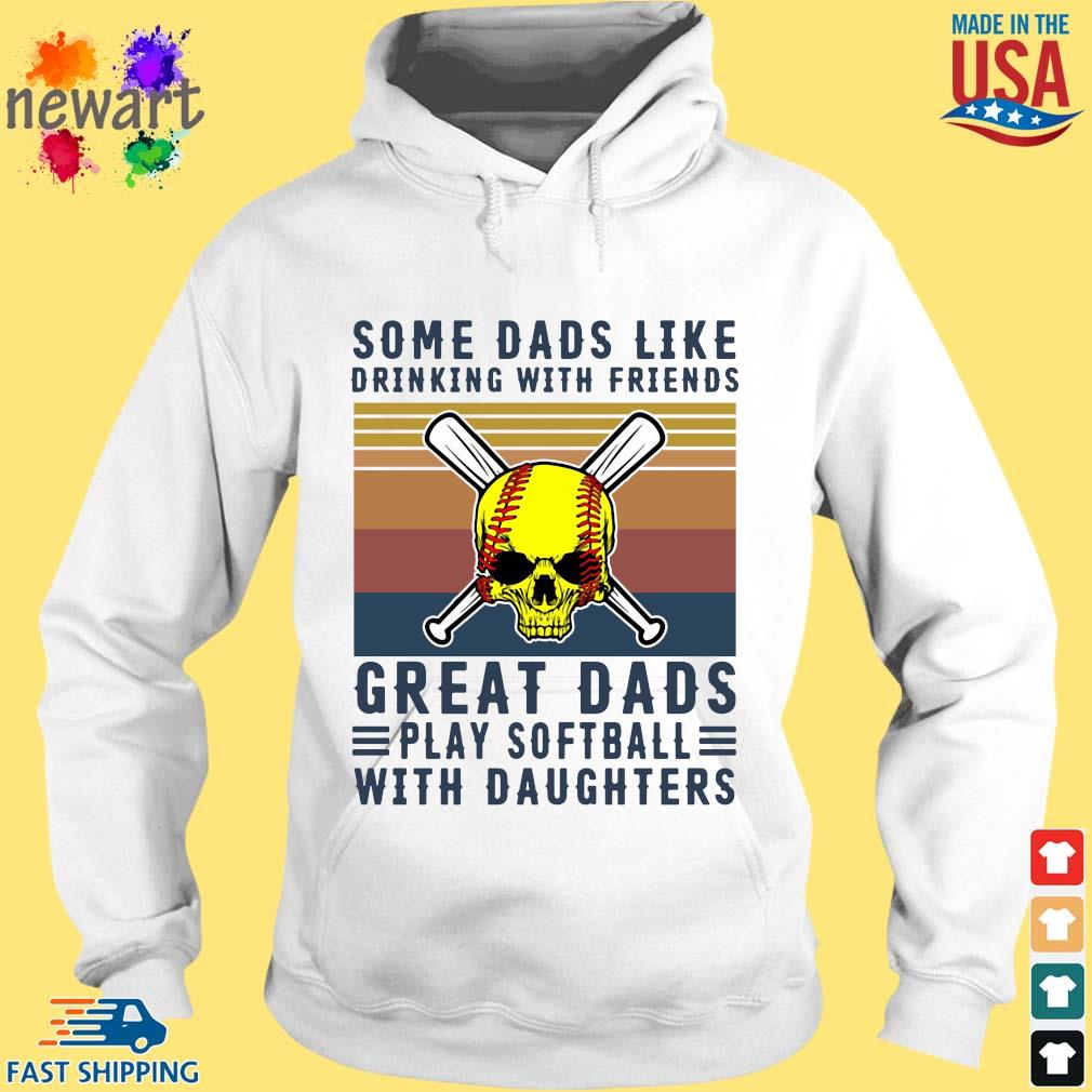 Some dads like drinking with friends great dads play softball with daughters vintage hoodie trang