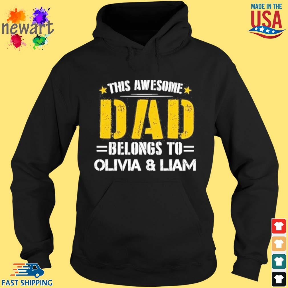 This awesome dad belongs to olivia and liam hoodie den
