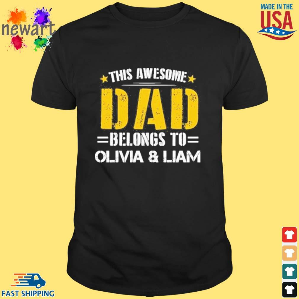 This awesome dad belongs to olivia and liam shirt