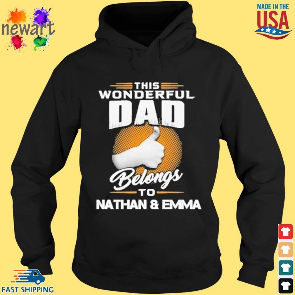 This Wonderful Dad Belongs To Nathan And Emma Shirt hoodie den