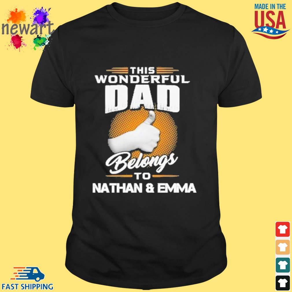 This Wonderful Dad Belongs To Nathan And Emma Shirt