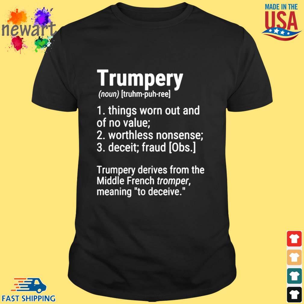 Trumpery Definition Political Satire American President US Shirt