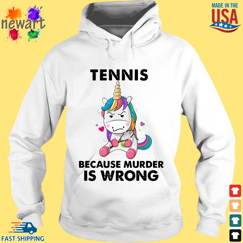 Unicorn Tennis Because Murder Is Wrong Shirt hoodie trang