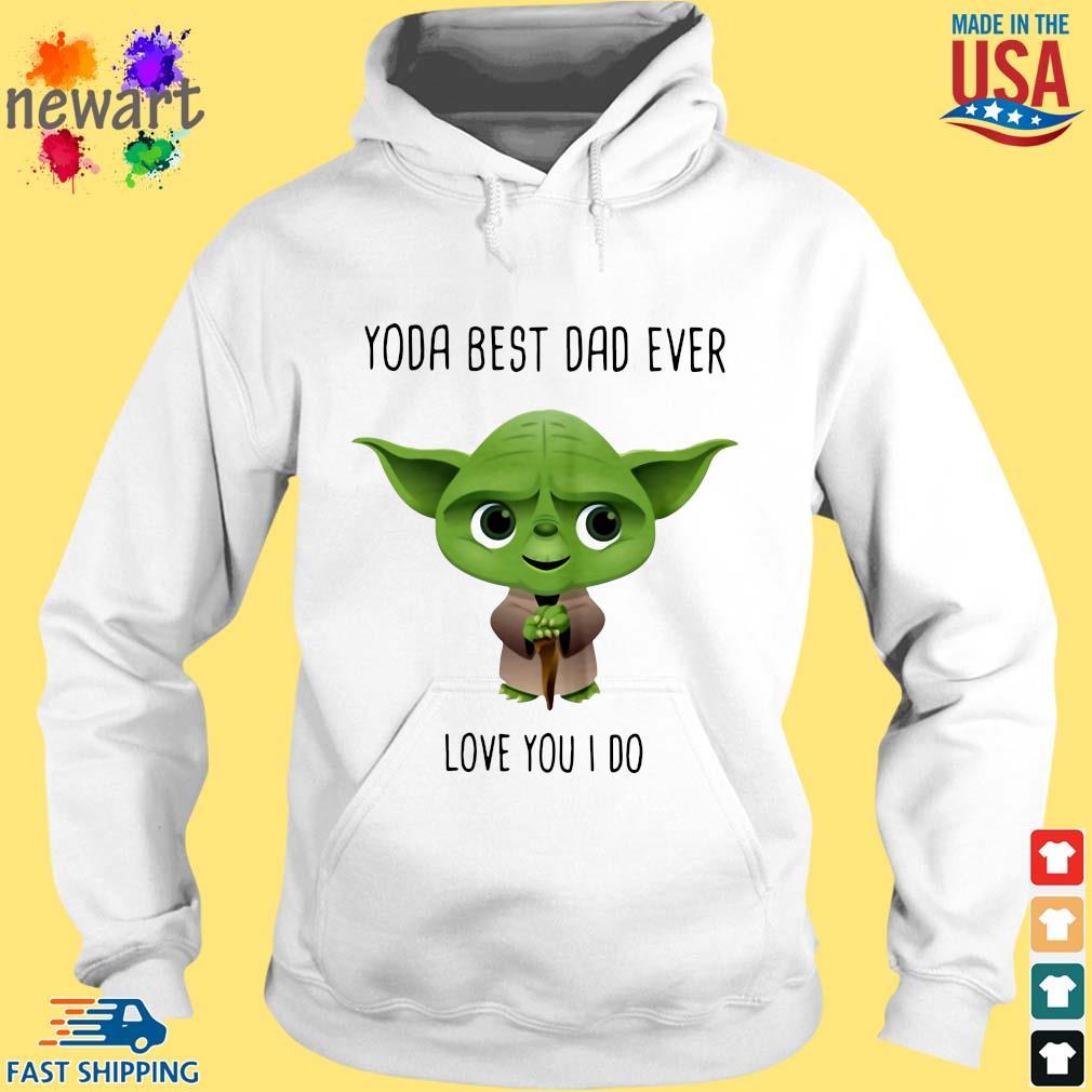 Yoda best dad ever love you I do hoodie trang