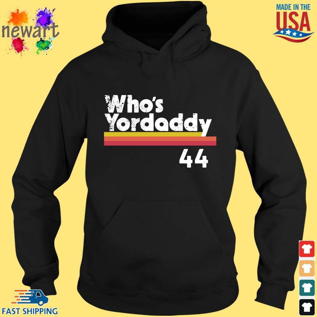 Yordan Alvarez Who's Your Daddy 44 Shirt hoodie den