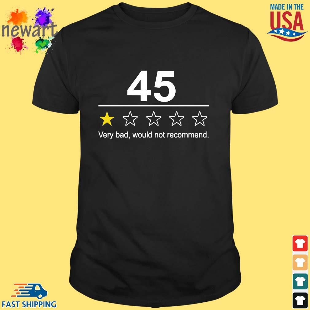 45 Very Bad Would Not Recommend Shirt
