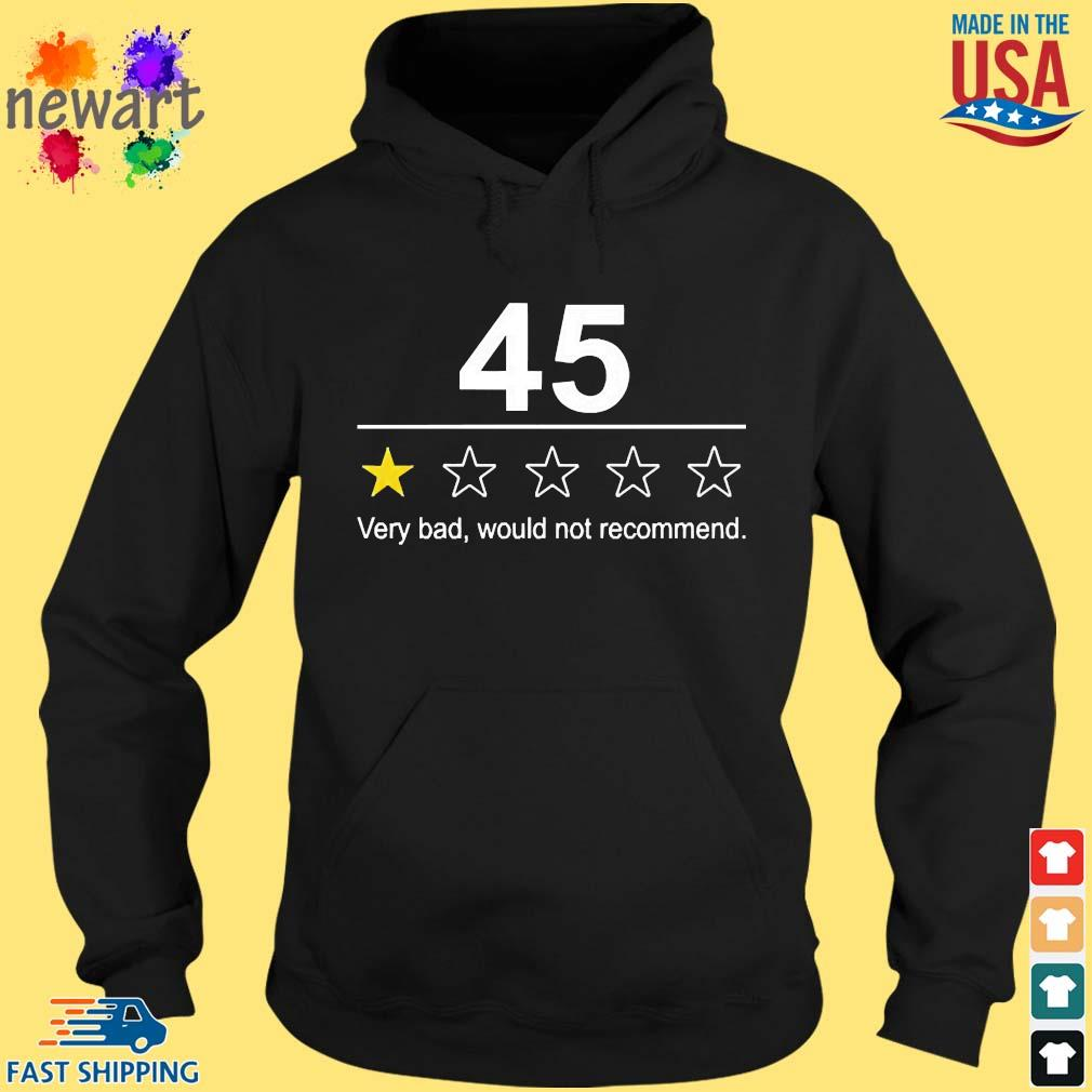 45 Very Bad Would Not Recommend Shirt hoodie den