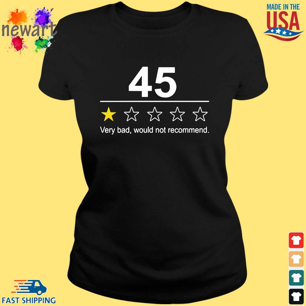 45 Very Bad Would Not Recommend Shirt ladies den