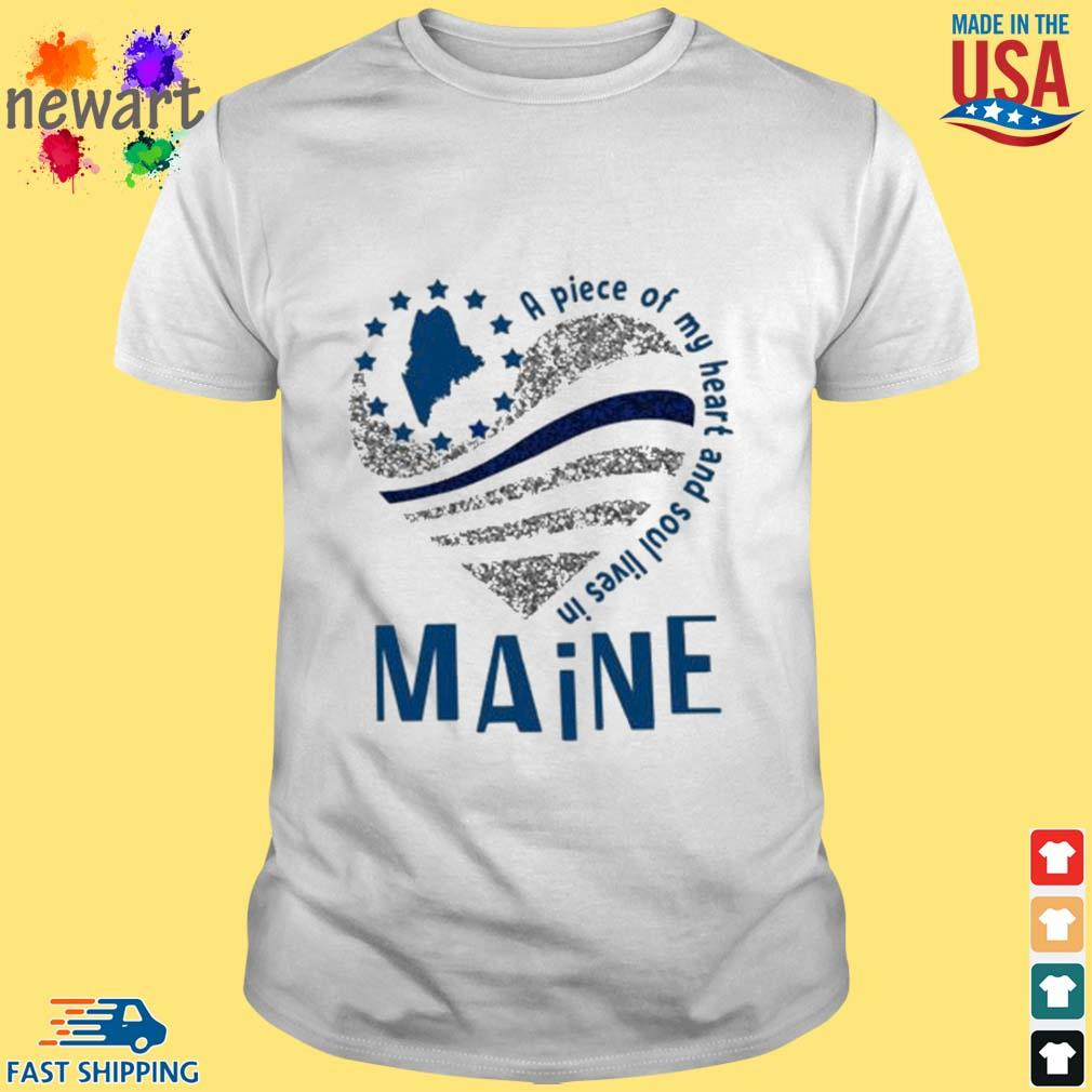 A Piece Of My Heart And Soul Lives In Maine Blue Flag Shirt