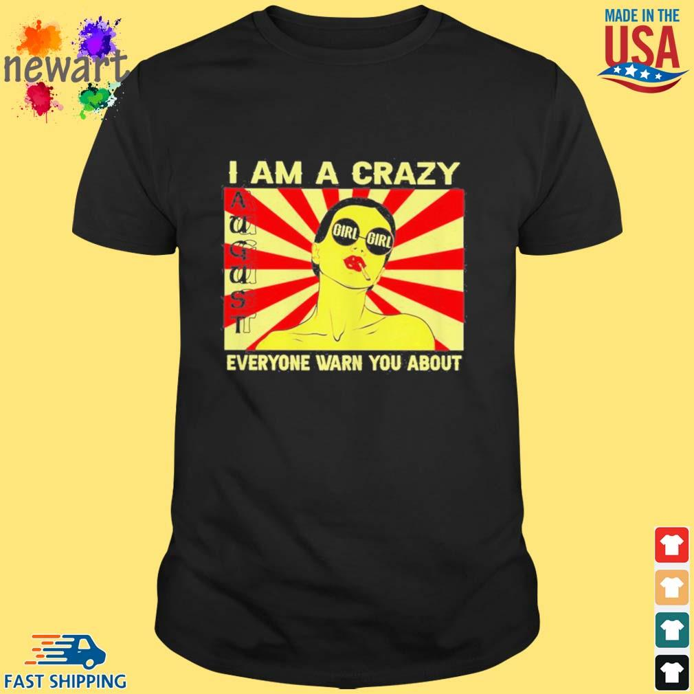 August girl I am a crazy everyone warn you about shirt
