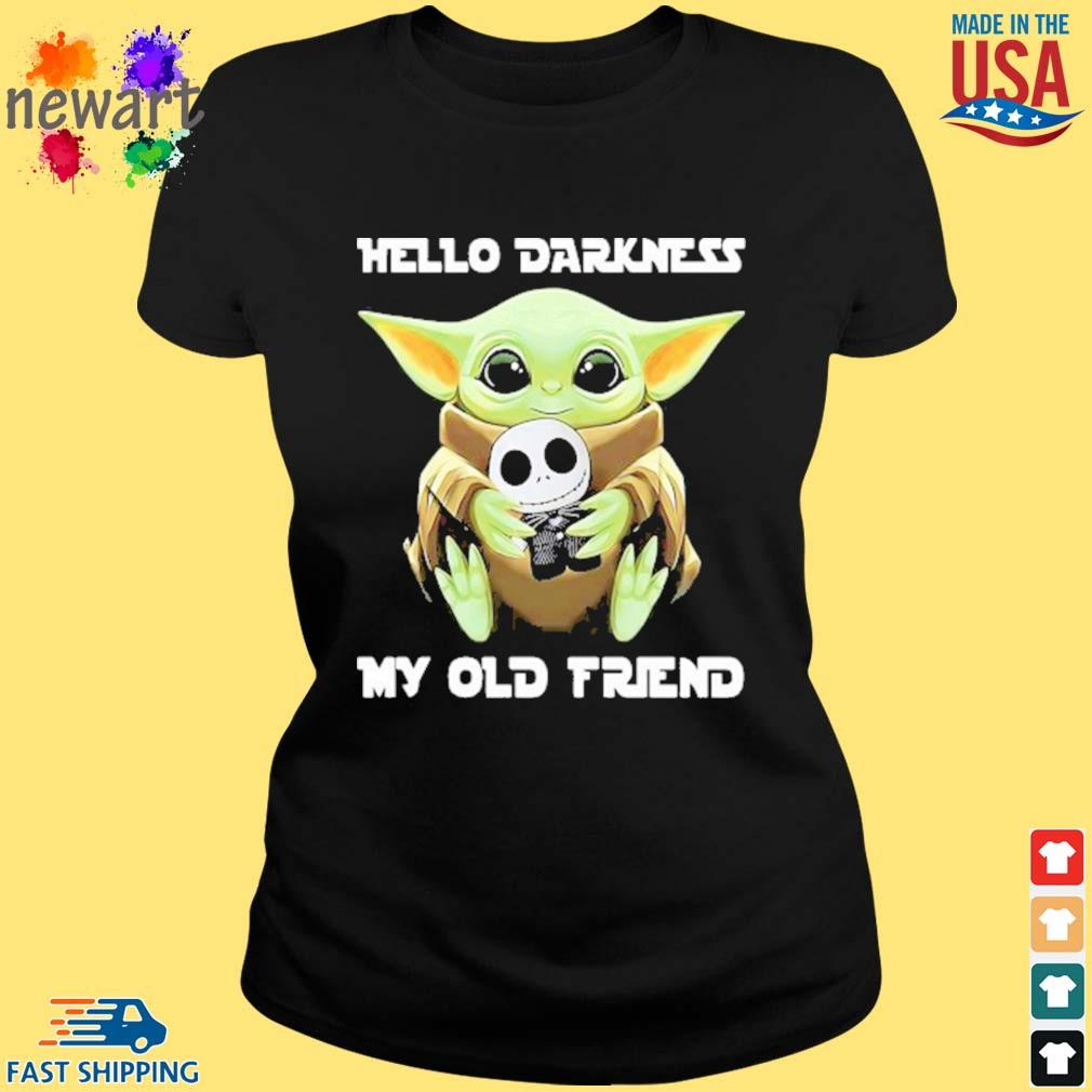 Baby Yoda Hug Jack Skellington Hello Darkness My Old Friend Shirt ladies den