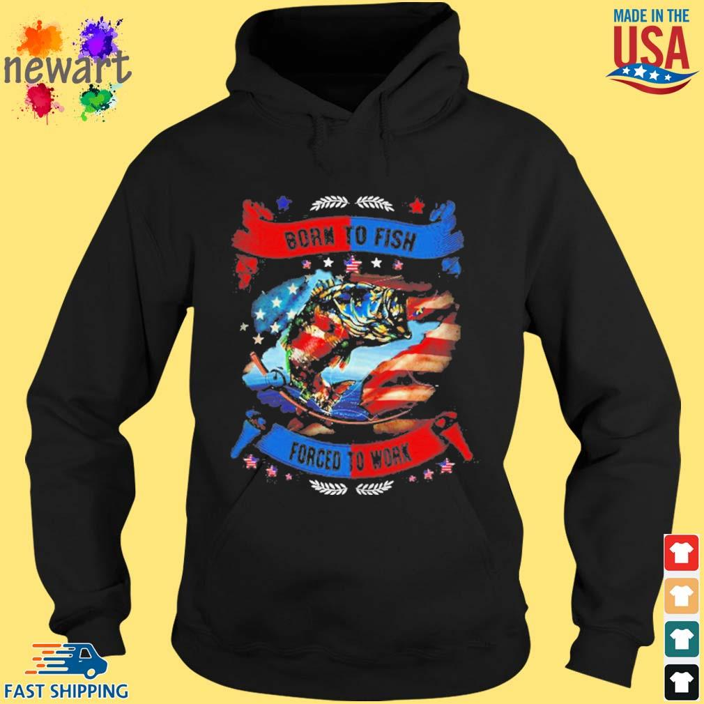 Born To Fish Forced To Work Shirt hoodie den