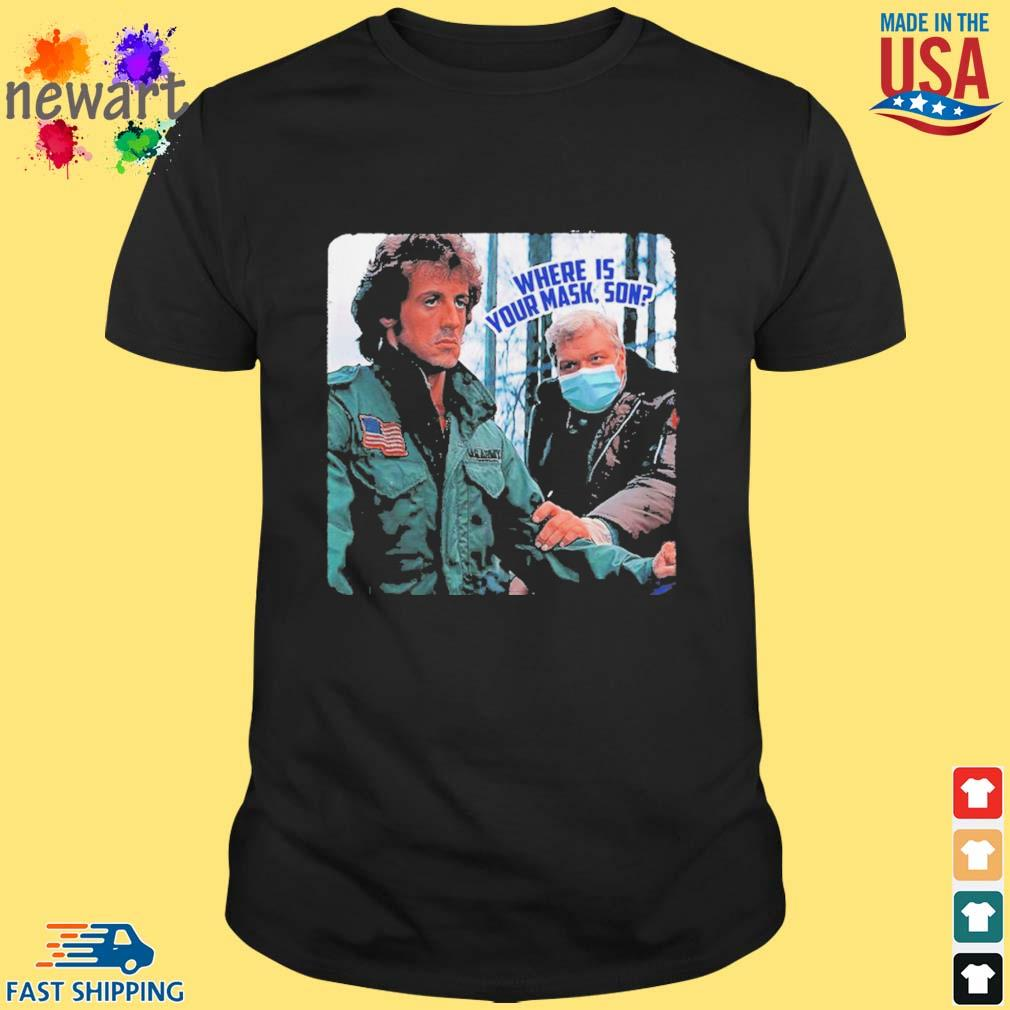 Brian Dennehy Rambo Where Is Your Mask Son Shirts