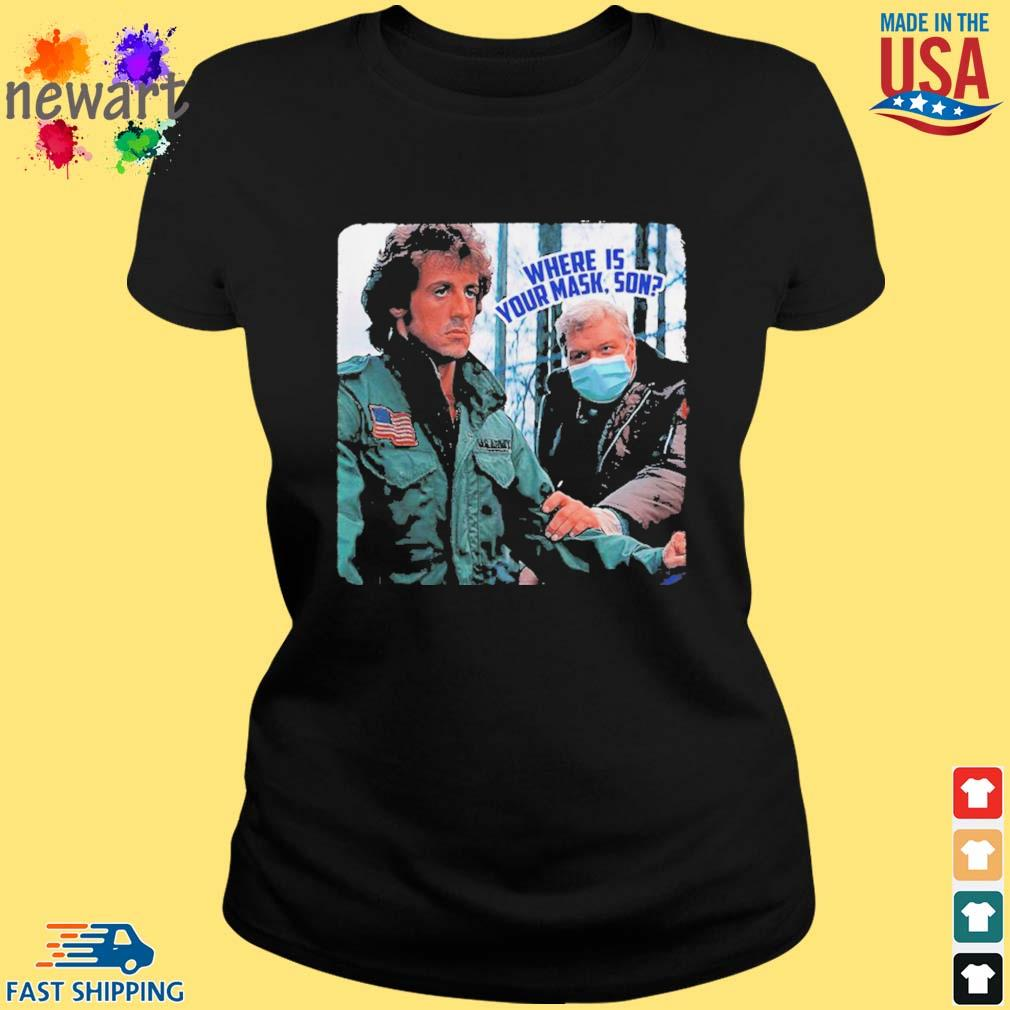 Brian Dennehy Rambo Where Is Your Mask Son Shirts ladies den